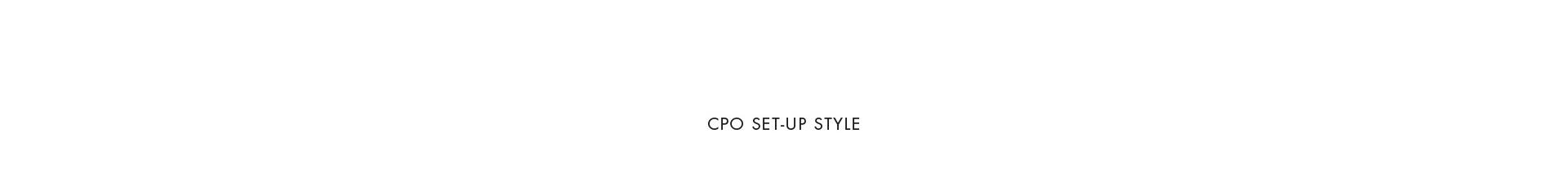CPO SET-UP STYLE