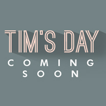 TIM'S DAY Coming Soon